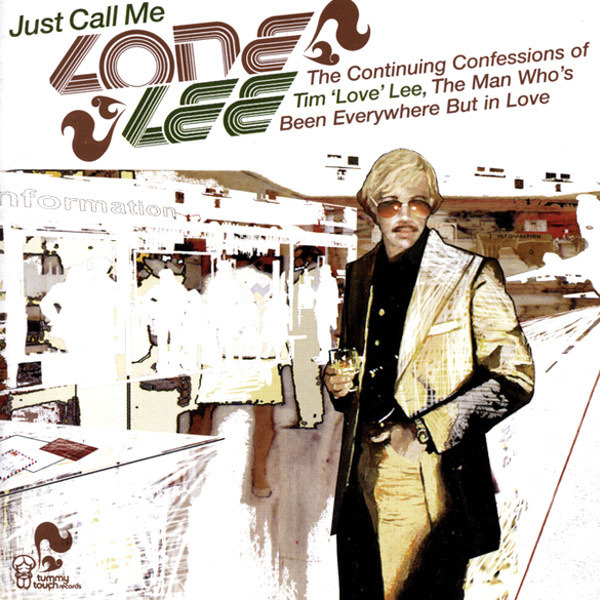 TIM 'LOVE' LEE - Just Call Me Lone Lee. The Continuing Confessions Of Tim 'Love' Lee, The Man Who's Been Everywhere B - CD