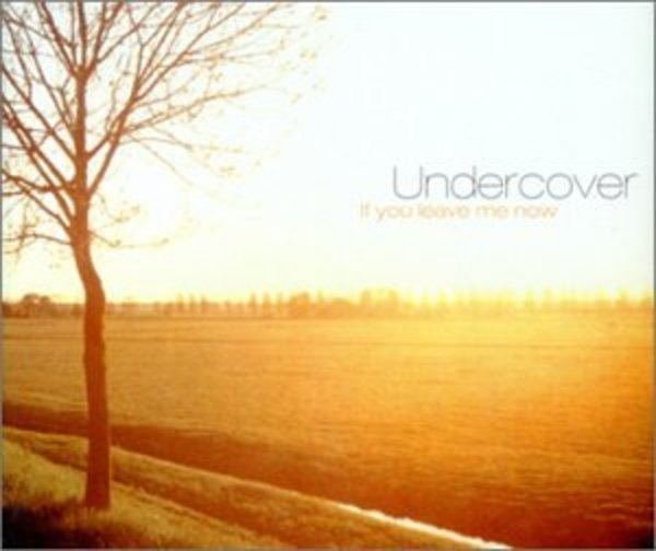 UNDERCOVER - If You Leave Me Now - CD Maxi