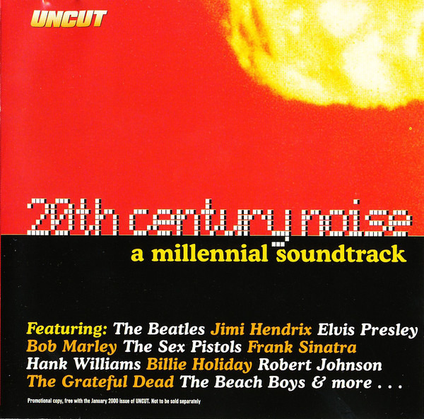 Billie Holiday, Jimi Hendrix, Underworld, a.o. 20th Century Noise (A Millennial Soundtrack)