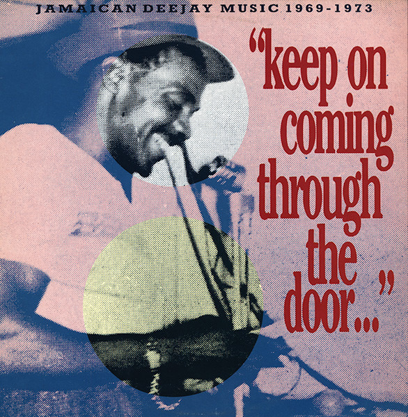 'KEEP ON COMING THROUGH THE DOOR…' - 'Keep On Coming Through The Door…'  Jamaican Deejay Music 1969 - 1973 - LP