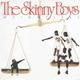 Skinny Boys
